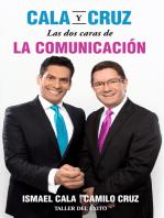 Cala y Cruz: Las dos caras de la comunicación: Habla con convicción. Escucha con propósito. ¡Triunfa en grande!