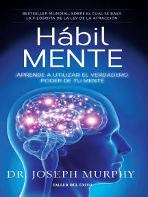 Hábil Mente: Aprende a utilizar el verdadero poder de tu m