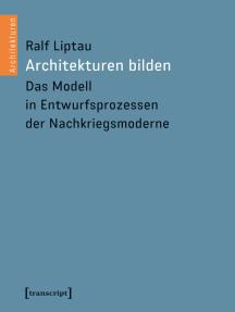 Architekturen bilden: Das Modell in Entwurfsprozessen der Nachkriegsmoderne