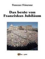 Das beste von Franziskus Jubiläum