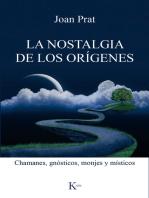La nostalgia de los orígenes: Chamanes, gnósticos, monjes y místicos
