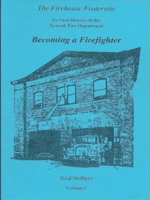 The Firehouse Fraternity: An Oral History of the Newark Fire Department Volume I Becoming a Firefighter