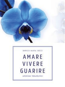 Amare Vivere Guarire - Aforismi terapeutici