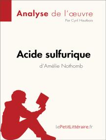 Acide sulfurique d'Amélie Nothomb (Analyse de l'oeuvre): Comprendre la littérature avec lePetitLittéraire.fr