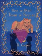 How to (Not) Train a Firecat