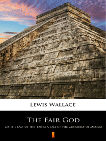 The Fair God: Or The Last of the 'Tzins: A Tale of the Conquest of Mexico