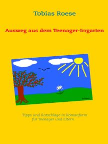 Ausweg aus dem Teenager-Irrgarten: Tipps und Ratschläge in Romanform für Teenager und Eltern