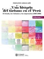 Una historia del turismo en el Perú. Volumen 1