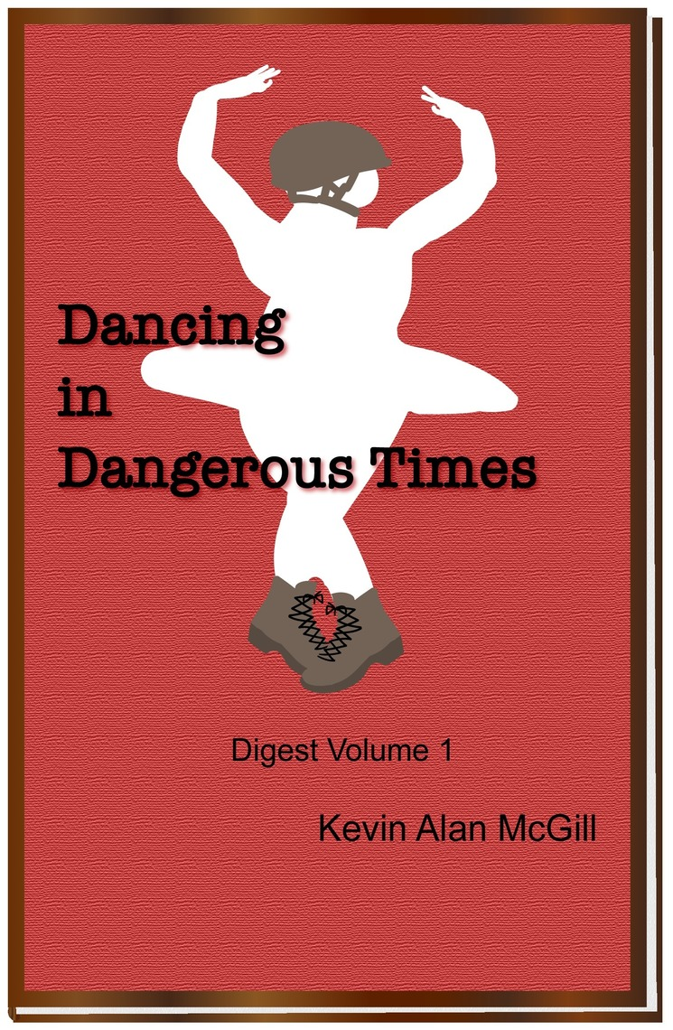 Dancing In Dangerous Times Volume 1 By Kevin Alan Mcgill Book