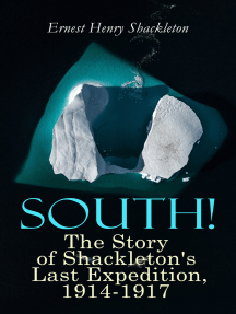 South! - The Story of Shackleton's Last Expedition, 1914-1917: Memoir of the Imperial Trans-Antarctic Voyage