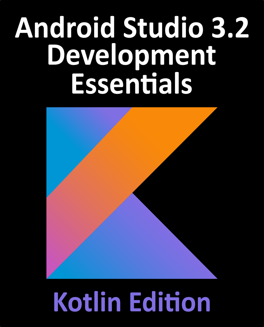 Android Studio 3 2 Development Essentials - Kotlin Edition by Neil Smyth -  Read Online
