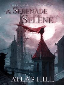A Serenade for Selene: Memories from Oblivion, #1