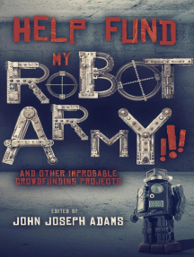 Help Fund My Robot Army and Other Improbable Crowdfunding Projects
