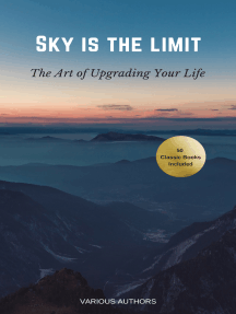 Sky is the Limit: The Art of of Upgrading Your Life: 50 Classic Self Help Books Including.: Think and Grow Rich, The Way to Wealth, As A Man Thinketh, The Art of War, Acres of Diamonds and many more