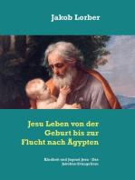 Jesu Leben von der Geburt bis zur Flucht nach Ägypten