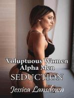Voluptuous Women Alpha Men Seduction
