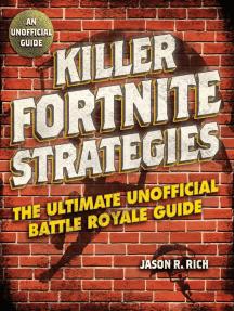 Killer Fortnite Strategies: An Ultimate Unofficial Battle Royale Guide