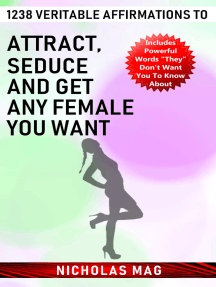 1238 Veritable Affirmations to Attract, Seduce And Get Any Female You Want