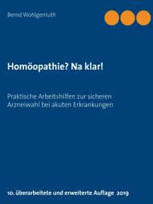 Homöopathie? Na klar!: Praktische Arbeitshilfen zur sicheren Arzneiwahl bei akuten Erkrankungen