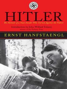 Hitler: The Memoir of the Nazi Insider Who Turned Against the Fuhrer