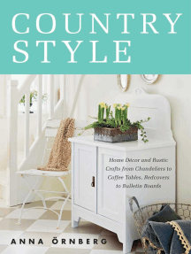 Country Style: Home Décor and Rustic Crafts from Chandeliers to Coffee Tables, Bedcovers to Bulletin Boards