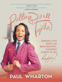Pulling It All Together: Essential Style Advice on Being Beautiful, Confident & (Most of All) Happy!