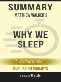 Summary of Why We Sleep: Unlocking the Power of Sleep and Dreams by Matthew Walker (Discussion Prompts)