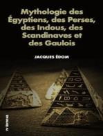 Mythologie des Égyptiens, des Perses, des Indous, des Scandinaves et des Gaulois.
