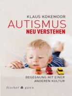 Autismus neu verstehen