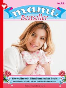 Mami Bestseller 18 – Familienroman: Sie wollte ein Kind um jeden Preis