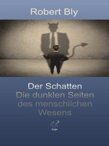 Der Schatten: Die dunklen Seiten des menschlichen Wesens