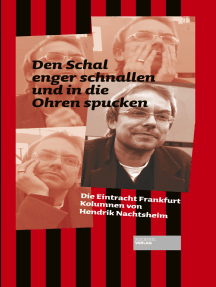 Den Schal enger schnallen und in die Ohren spucken: Die Eintracht Frankfurt Kolumnen von Hendrik Nachtsheim
