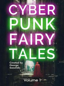 Cyberpunk Fairy Tales: Volume 1: Cyberpunk Fairy Tales, #1