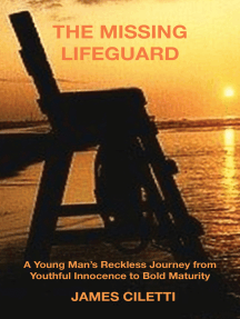 The Missing Lifeguard: A Young Man's Reckless Journey from Youthful Innocence to Bold Maturity
