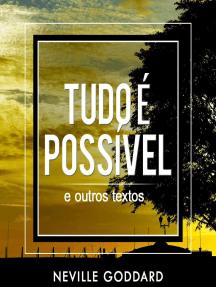 Tudo é Possível - e outros textos: Neville Goddard, #2
