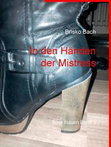 In den Händen der Mistress: Böse Frauen Band 3