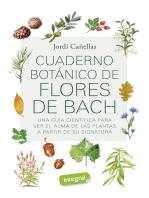Cuaderno botánico de Flores de Bach: Guía para el conocimiento y el uso terapéutico de las flores