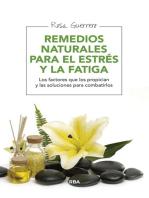 Remedios naturales para el estrés y la fatiga: Los factores que los propician y las soluciones para combatirlos