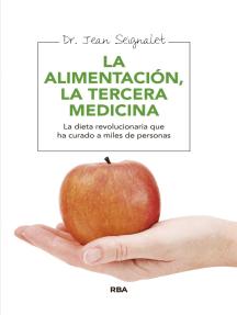 La Alimentación, la tercera medicina: La dieta revolucionaria que ha curado a miles de personas