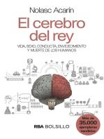 El cerebro del rey: Vida, sexo, conducta, envejecimiento y muerte de los humanos