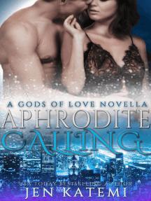 Aphrodite Calling: Gods of Love, #2