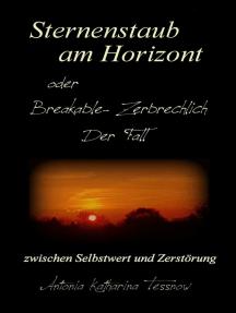 Sternenstaub am Horizont oder Breakable - Zerbrechlich: Der Fall: zwischen Selbstwert und Zerstörung
