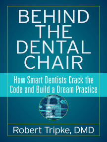 Behind the Dental Chair: How Smart Dentists Crack the Code and Build a Dream Practice