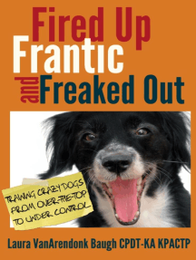 Fired Up, Frantic, and Freaked Out: Training Crazy Dogs from Over the Top to Under Control: Behavior & Training