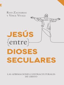 Jesús entre dioses seculares: Las afirmaciones contraculturales de Cristo