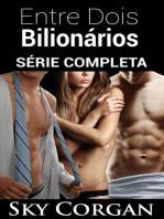 Entre Dois Bilionários - Série Completa