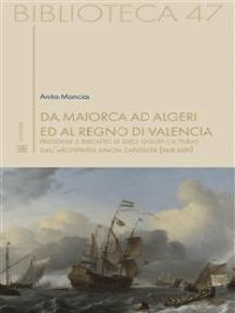 Da Maiorca ad Algeri ed al Regno di Valencia: Prigionia e riscatto di dieci gesuiti catturati dall'archipirata Simon Danseker (1608-1609)