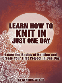 Learn How to Knit in Just One Day. Learn the Basics of Knitting and Create Your First Project in One Day