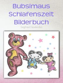 Bubsimaus Schlafenszeit Bilderbuch: Gute-Nacht-Geschichten für Kinder