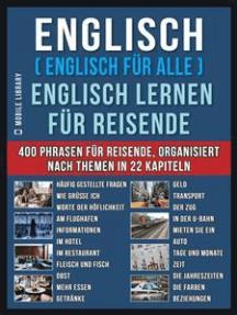 Englisch ( Englisch für Alle ) Englisch Lernen für Reisende: Englisch deutsch buch mit 400 Phrasen zum Erlernen des englischen Wortschatzes für Reisende
